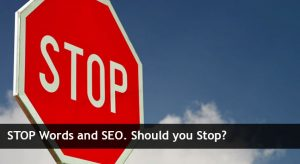 STOP Words and SEO. Should you Stop?