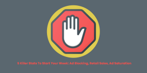 5 Killer Stats To Start Your Week: Ad Blocking, Retail Sales, Ad Saturation