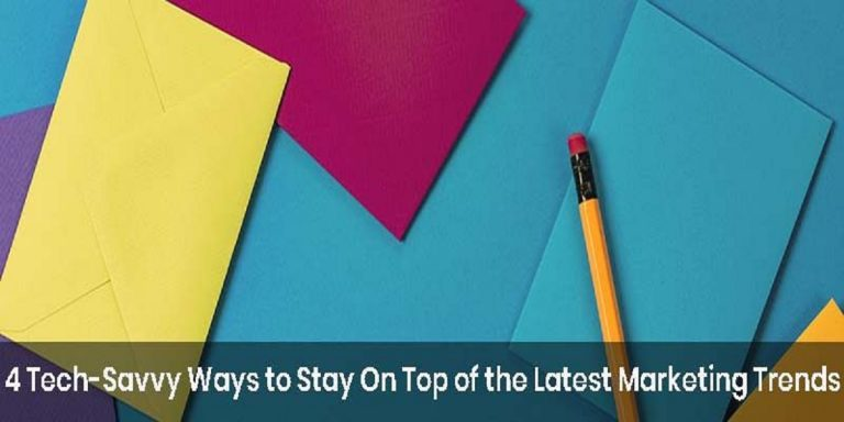 4 Tech-Savvy Ways to Stay On Top of the Latest Marketing Trends
