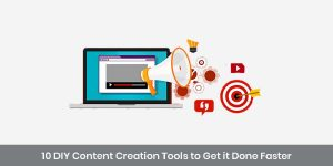 10 DIY Content Creation Tools to Get it Done Faster