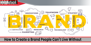 How to Create a Brand People Can't Live Without
