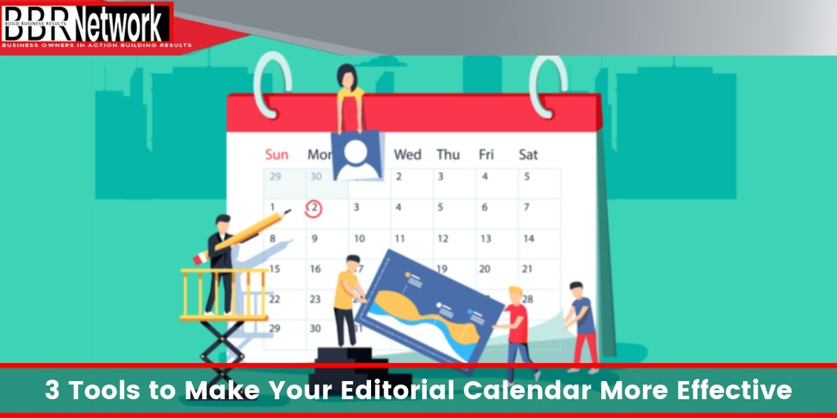 3 Tools to Make Your Editorial Calendar More Effective