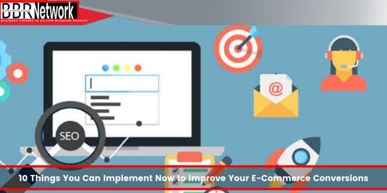 10 Things You Can Implement Now to Improve Your E-Commerce Conversions