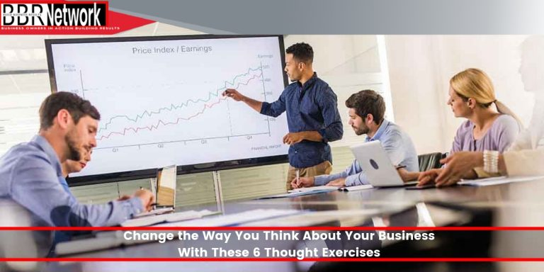 Change the Way You Think About Your Business With These 6 Thought Exercises