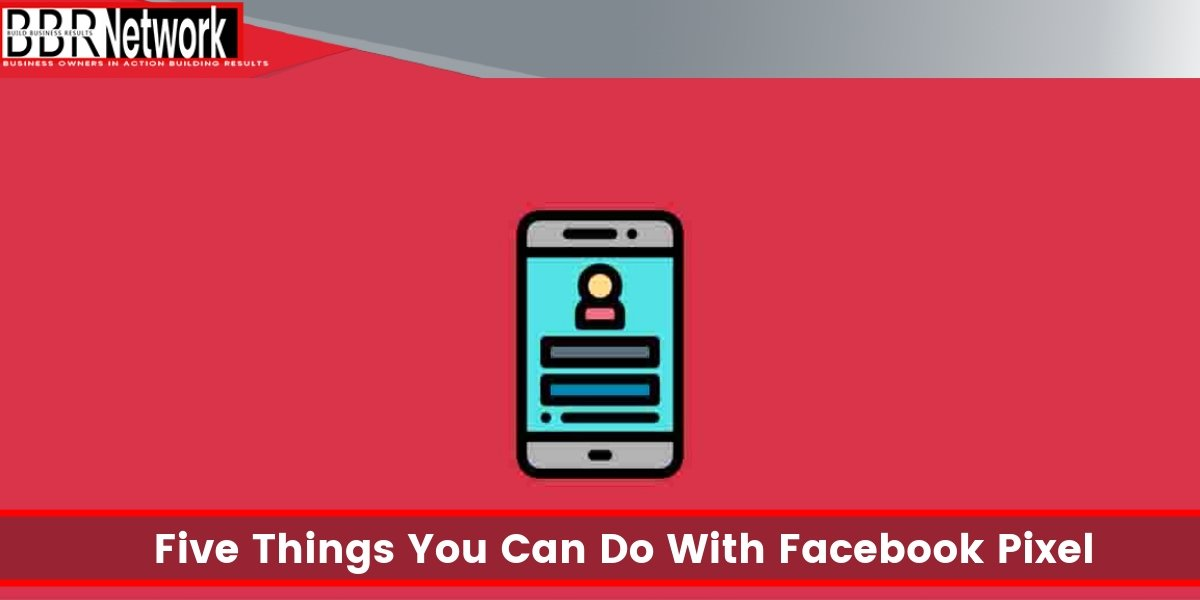 Five Things You Can Do With Facebook Pixel