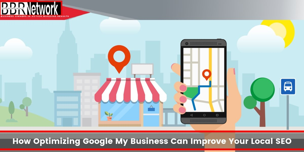 How Optimizing Google My Business Can Improve Your Local SEO