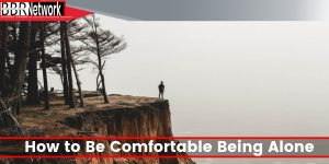 How to Be Comfortable Being Alone