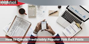How to Create Predictably Popular Link Bait Posts