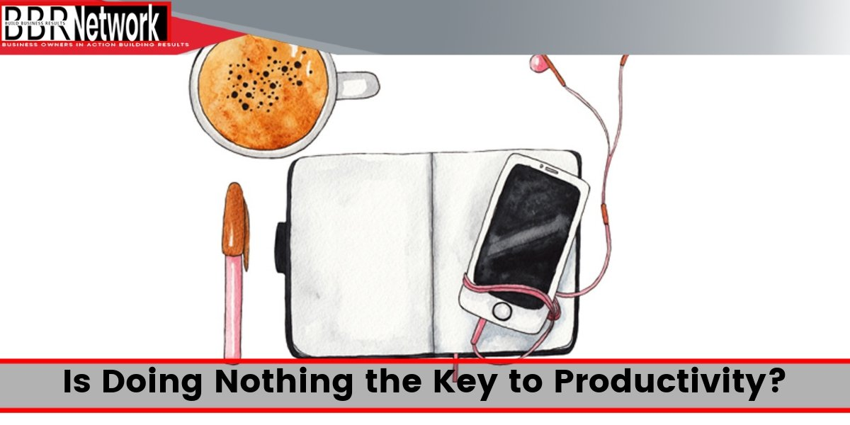 Is Doing Nothing the Key to Productivity_