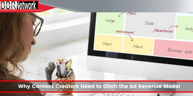 Why Content Creators Need to Ditch the Ad Revenue Model