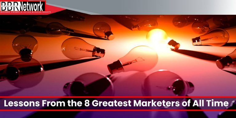 Lessons From the 8 Greatest Marketers of All Time