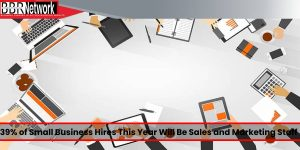 39% of Small Business Hires This Year Will Be Sales and Marketing Staff