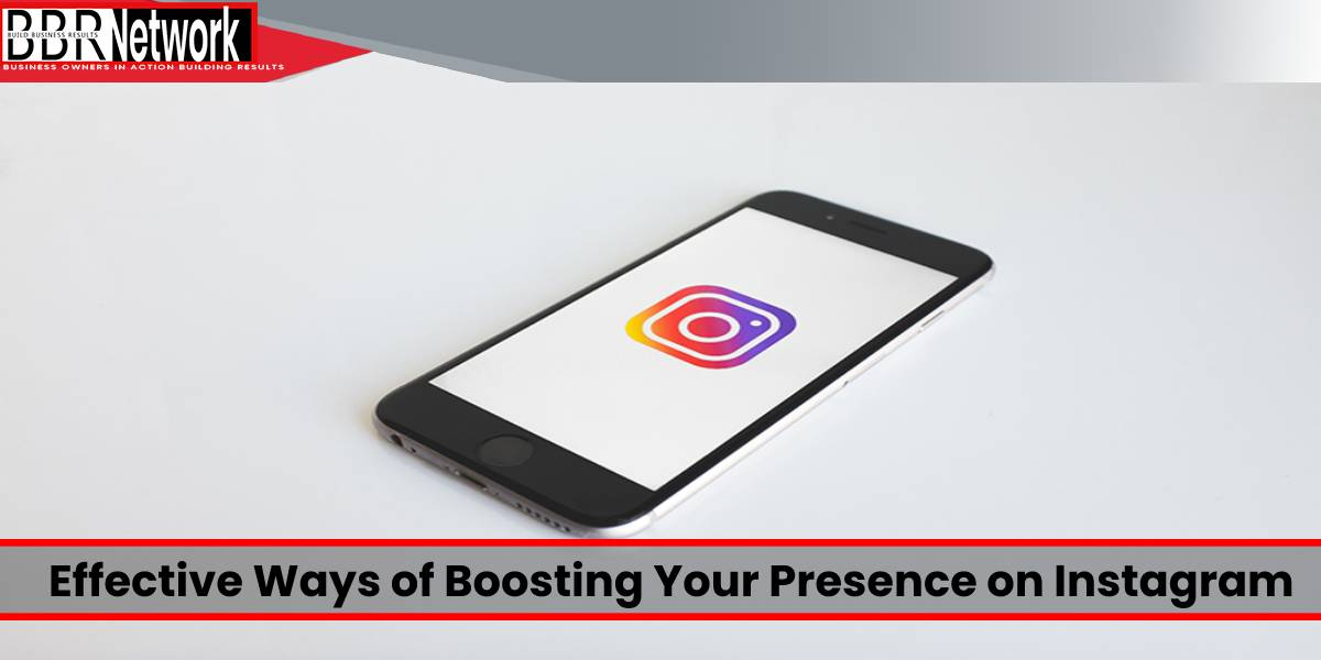 Effective Ways of Boosting Your Presence on Instagram