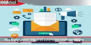 """How to Plan Event-triggered Automated Email Campaigns """