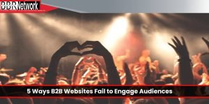 5 ways B2B websites fail to engage audiences