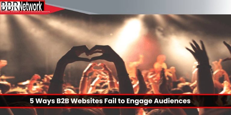 5 ways B2B websites fail to engage audiences