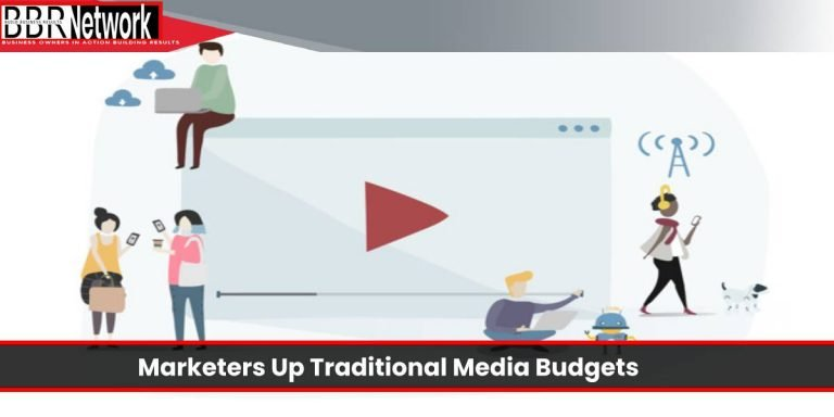 Marketers Up Traditional Media Budgets Amid Increased Competition