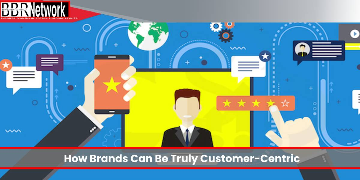 How Brands Can Be Truly Customer-Centric