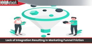 Lack of Integration Resulting in Marketing Funnel Friction