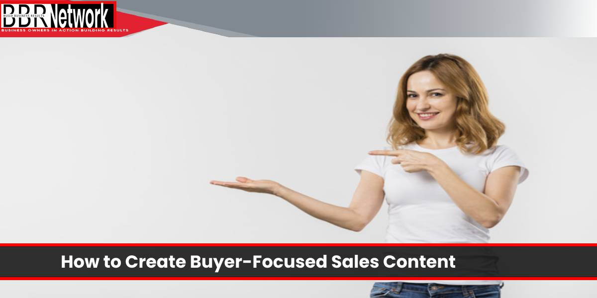 How to Create Buyer-Focused Sales Content That Gets Traction