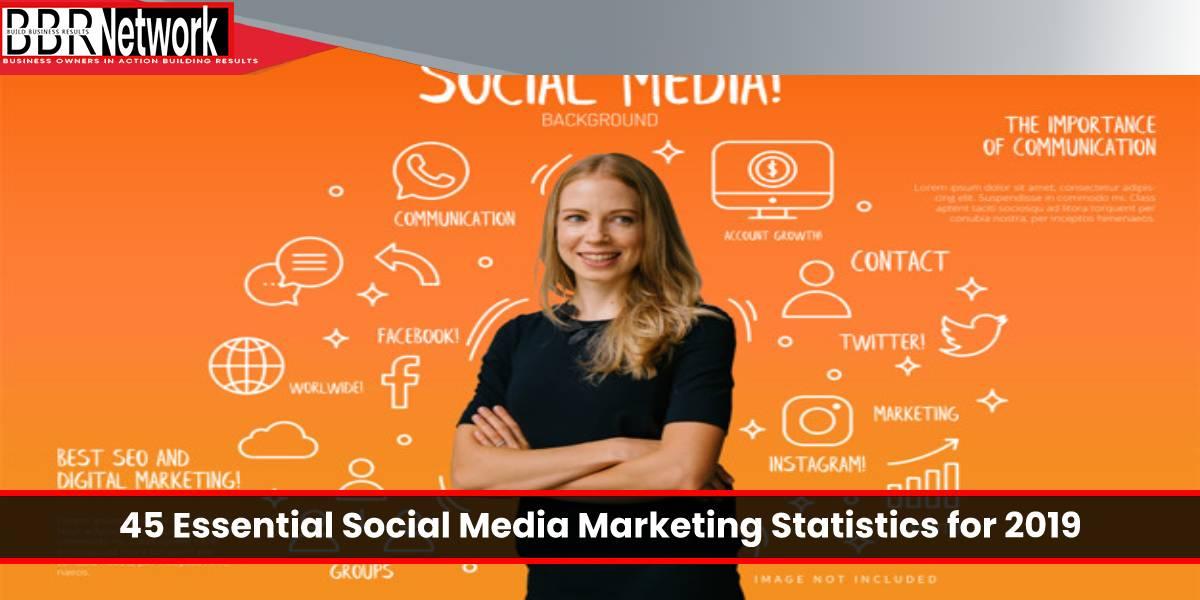 45 Essential Social Media Marketing Statistics for 2019