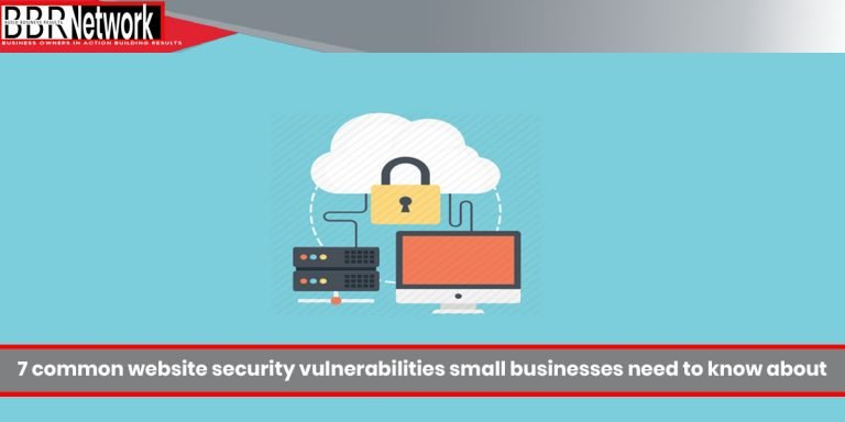 7 Common Website Security Vulnerabilities Small Businesses Need to Know About