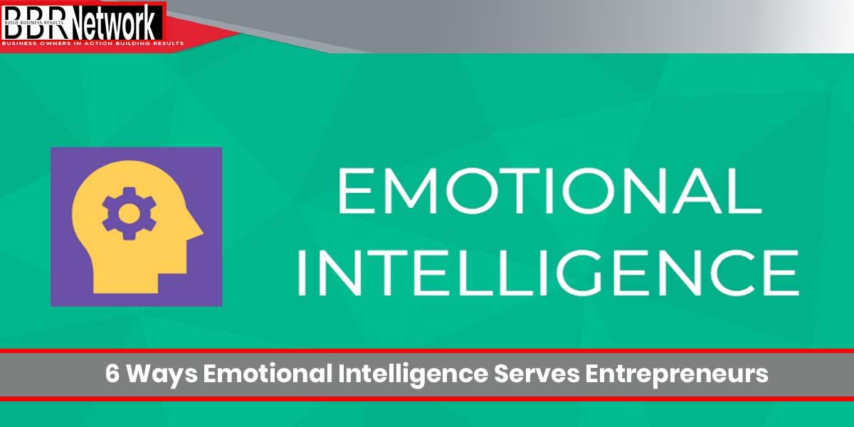 6 Ways Emotional Intelligence Serves Entrepreneurs