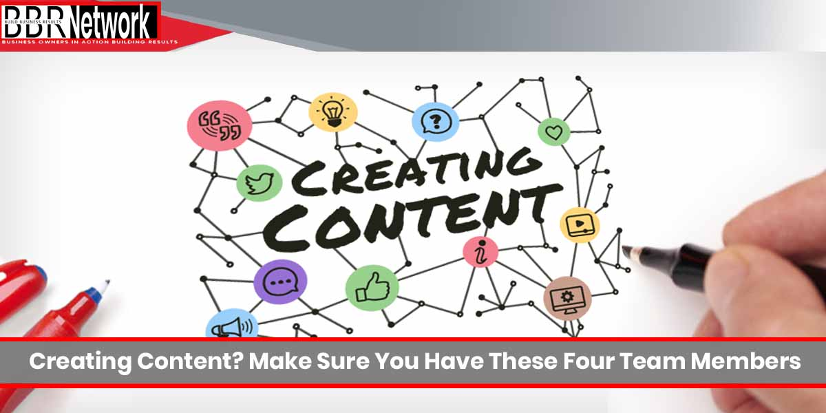 Creating Content? Make Sure You Have These Four Team Members