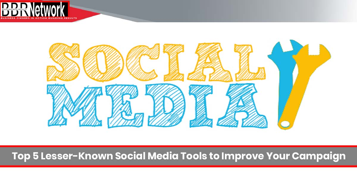 Top 5 Lesser-Known Social Media Tools to Improve Your Campaign Results