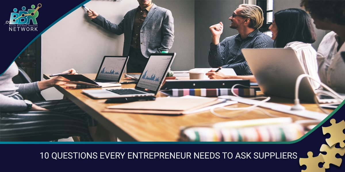 10 QUESTIONS EVERY ENTREPRENEUR NEEDS TO ASK SUPPLIERS