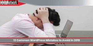 13 Common WordPress Mistakes to Avoid in 2019