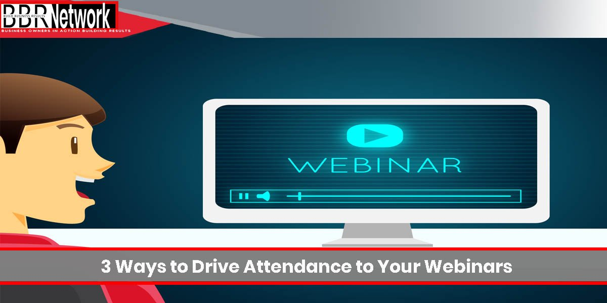 3 Ways to Drive Attendance to Your Webinars