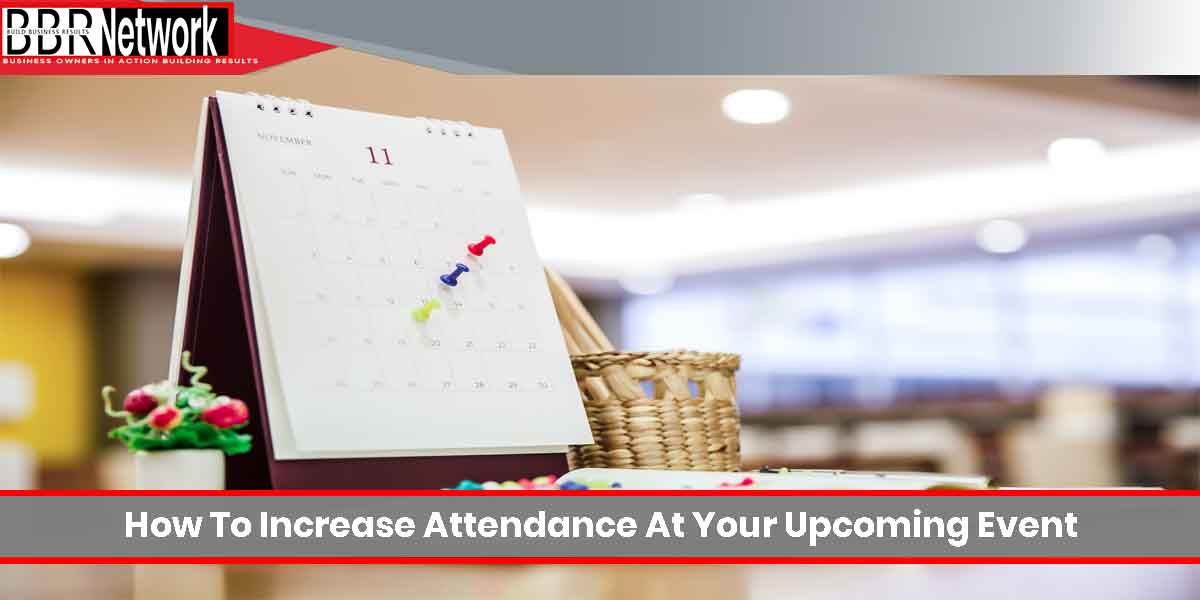 How To Increase Attendance At Your Upcoming Event