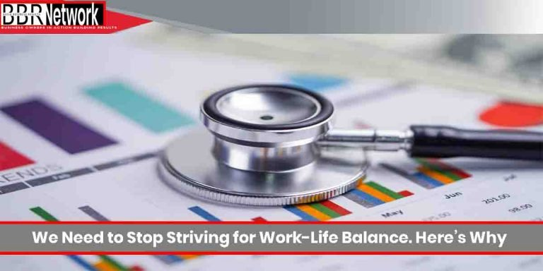 We Need to Stop Striving for Work-Life Balance. Here's Why
