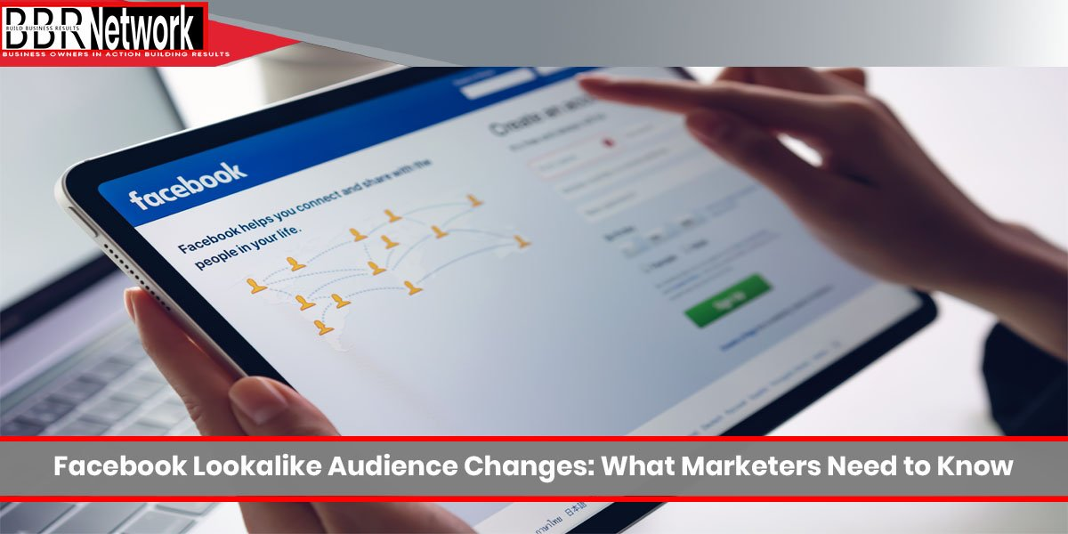 Facebook Lookalike Audience Changes What Marketers Need to Know