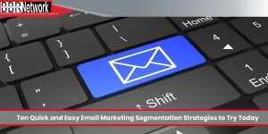 Ten Quick and Easy Email Marketing Segmentation Strategies to Try Today
