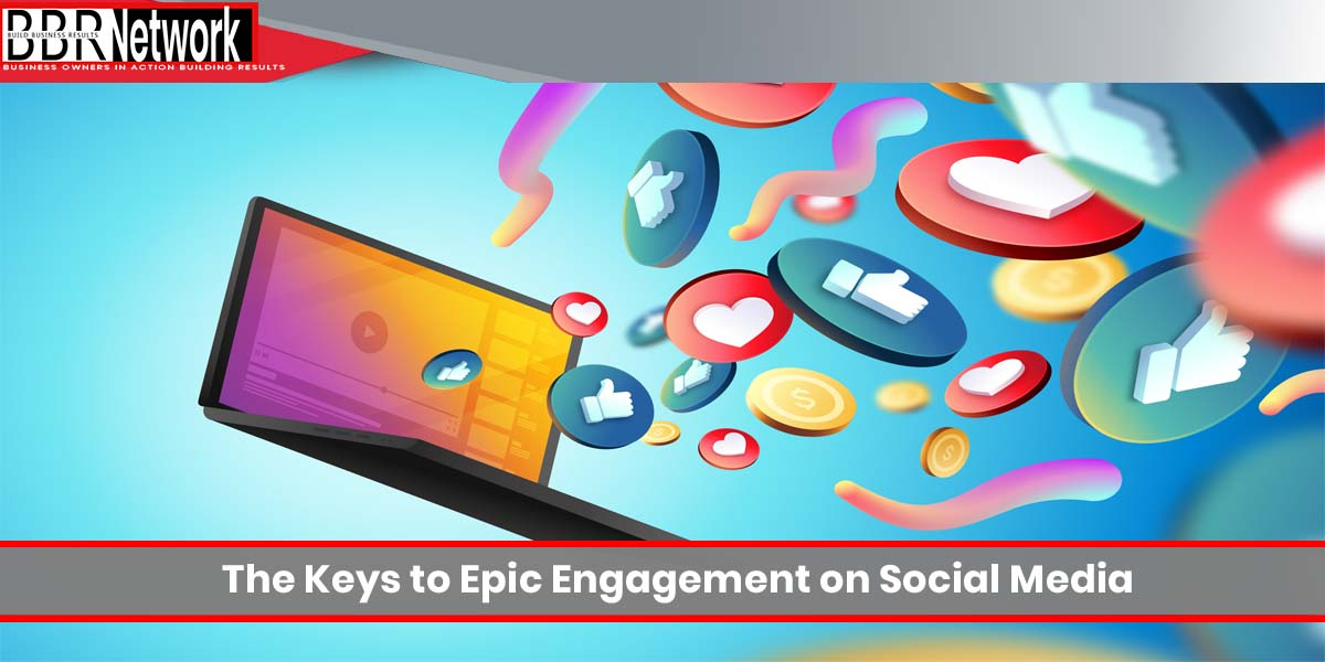 The Keys to Epic Engagement on Social Media