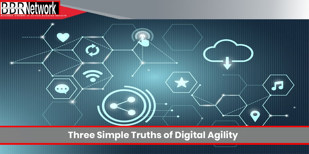 Three Simple Truths of Digital Agility