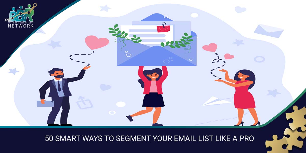 50 SMART WAYS TO SEGMENT YOUR EMAIL LIST LIKE A PRO