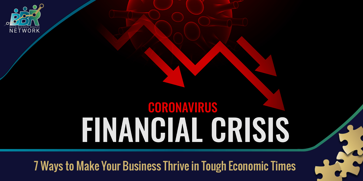 7 Ways to Make Your Business Thrive in Tough Economic Times
