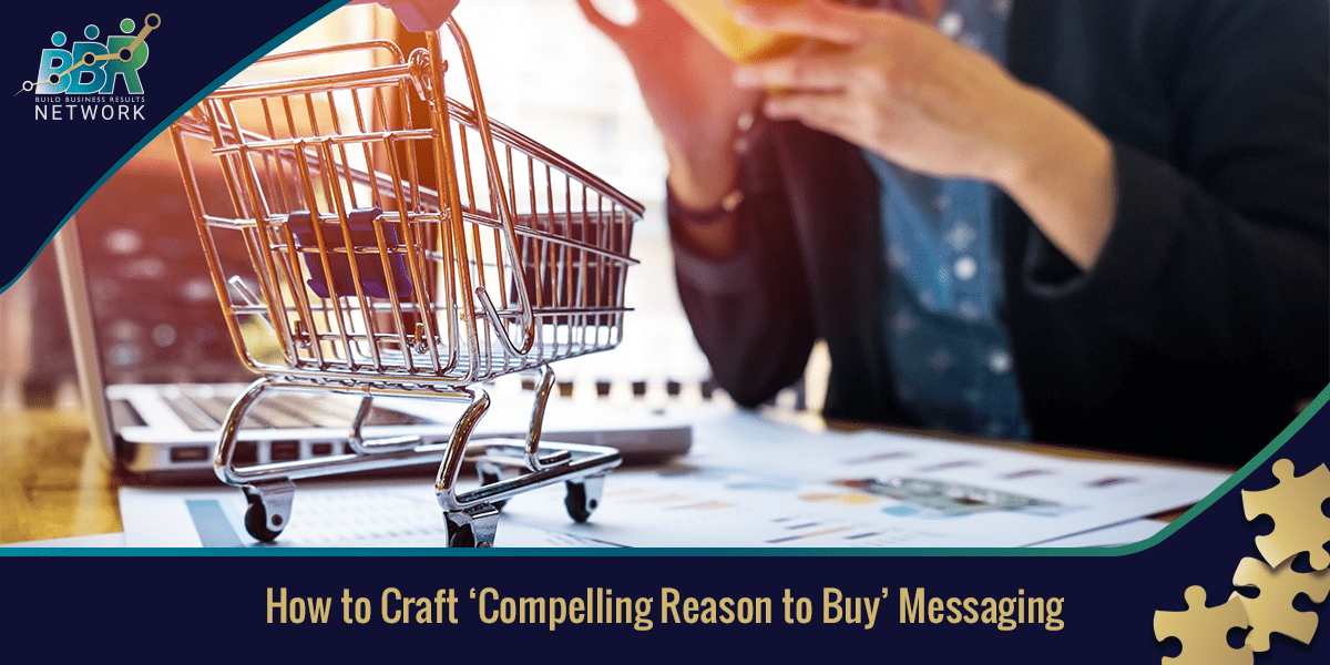 How to Craft 'Compelling Reason to Buy' Messaging