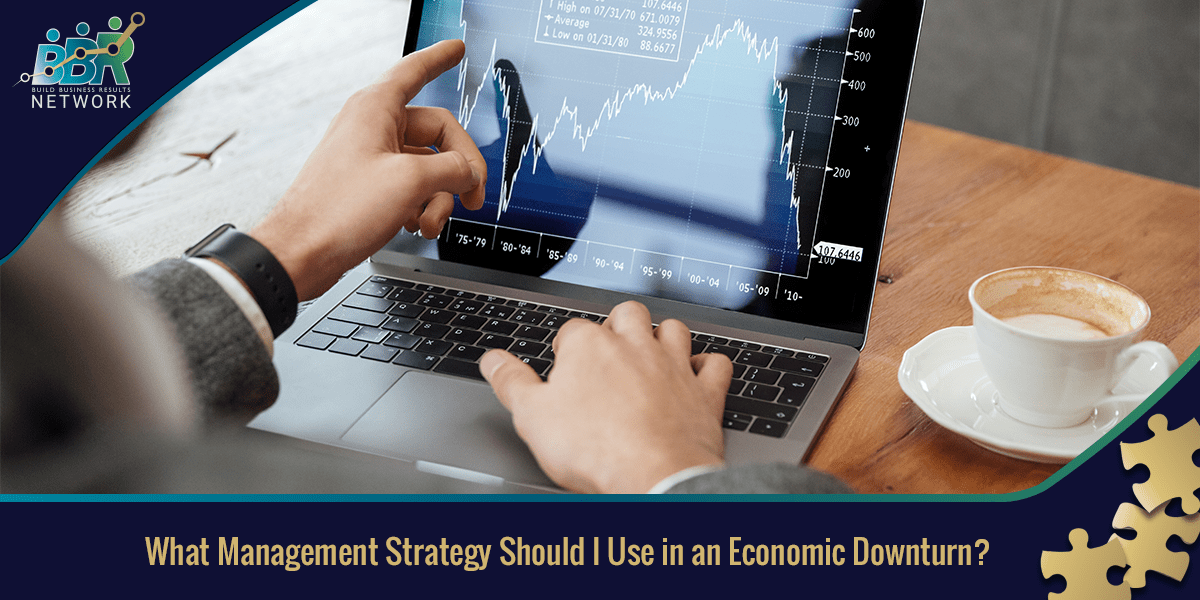 What Management Strategy Should I Use in an Economic Downturn