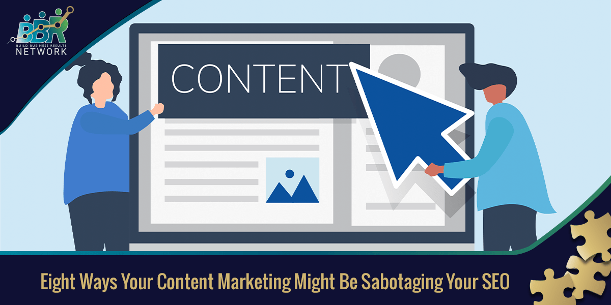 Eight Ways Your Content Marketing Might Be Sabotaging Your SEO