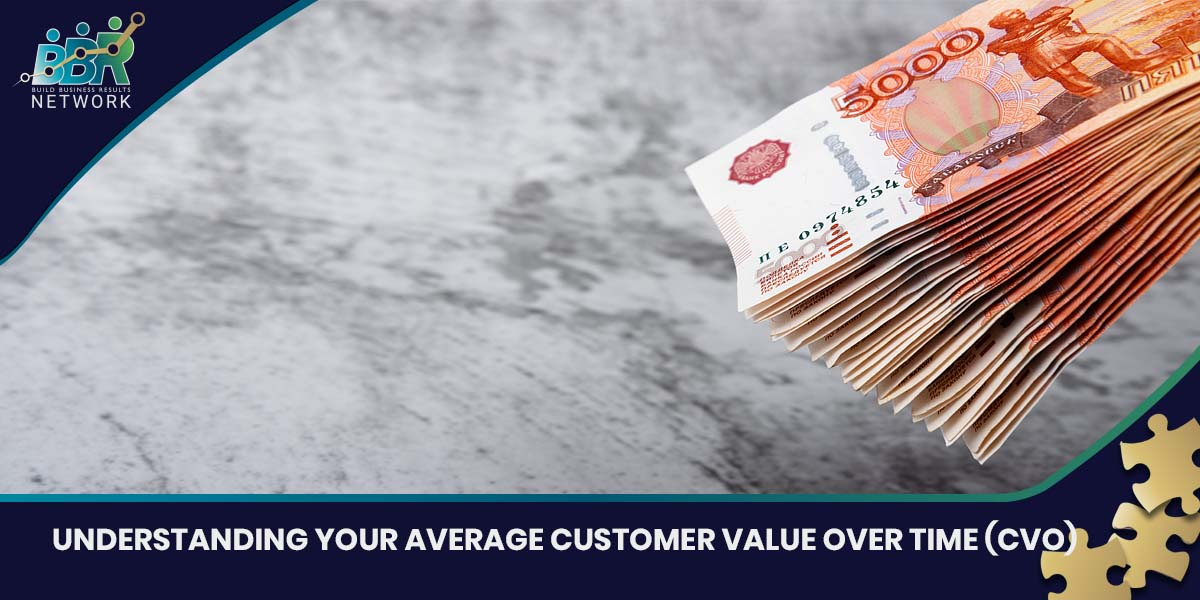 UNDERSTANDING YOUR AVERAGE CUSTOMER VALUE OVER TIME (CVO)