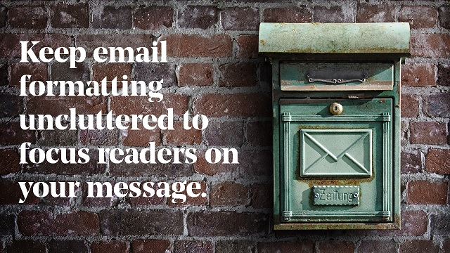 keep-email-formatting-uncluttered-to-focus-readers-on-your-message